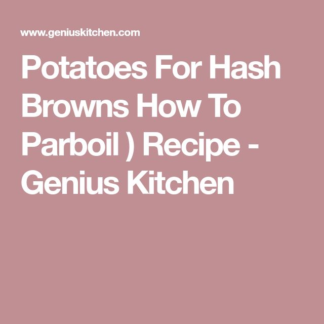 Potatoes For Hash Browns How To Parboil ) Recipe - Genius Kitchen