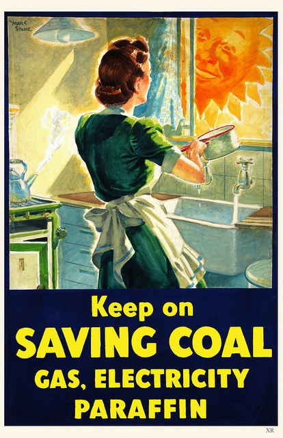 """""""Keep on Saving Coal, Gas, Electricity, Paraffin"""" ~ British WWII motivational poster."""