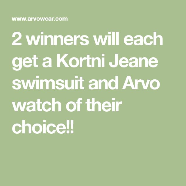 2 winners will each get a Kortni Jeane swimsuit and Arvo watch of their choice!!