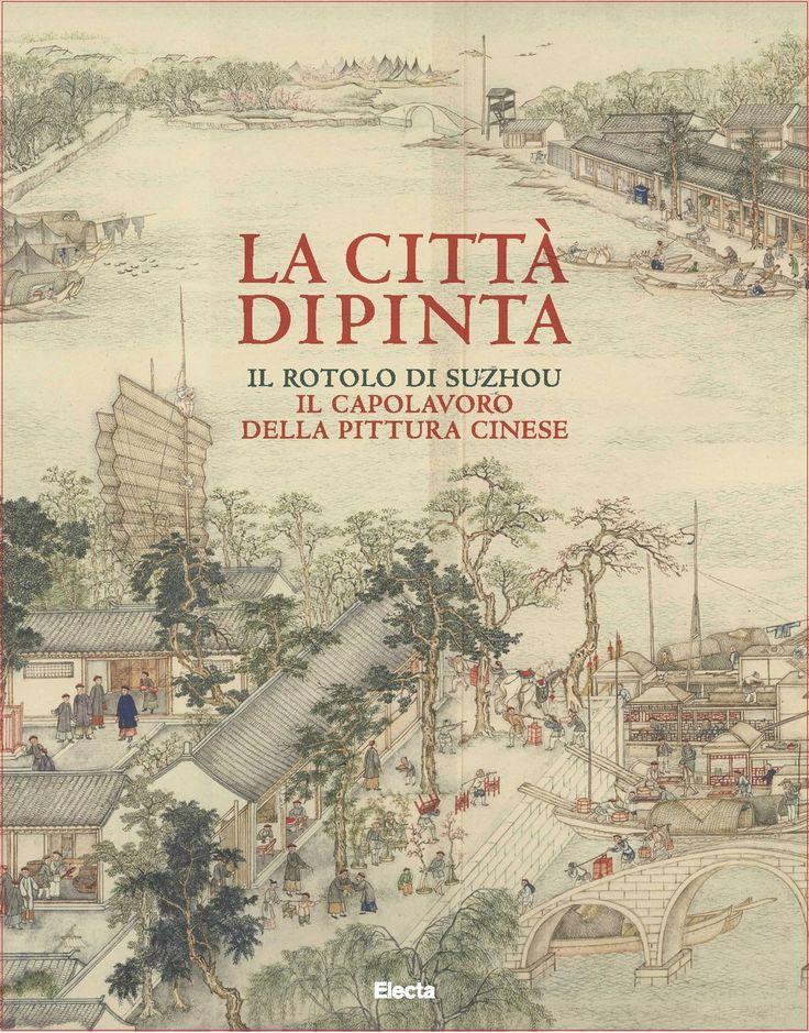 Libro: LA CITTÀ DIPINTA. Il rotolo di Suzhou, il capolavoro della pittura cinese