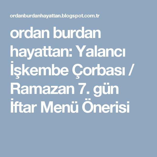 ordan burdan hayattan: Yalancı İşkembe Çorbası / Ramazan 7. gün İftar Menü Önerisi