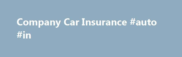 Company Car Insurance #auto #in http://insurance.remmont.com/company-car-insurance-auto-in/  #company car insurance # Company Car Insurance Specialist Company Vehicle Insurance The Commercial Department of Adrian Flux specialises in a variety of specialist car, van and truck insurance markets, including vans and cars owned by the driver's company. We can offer company cover for almost all types of cars, vans and trucks owned by a […]The post Company Car Insurance #auto #in appeared first on…