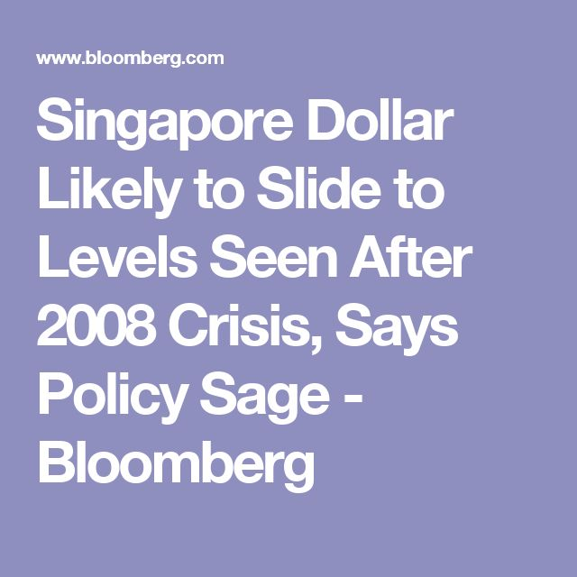 Singapore Dollar Likely to Slide to Levels Seen After 2008 Crisis, Says Policy Sage - Bloomberg