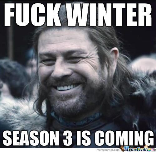 Fuck#Winter#SEASON#3#IS#COMING