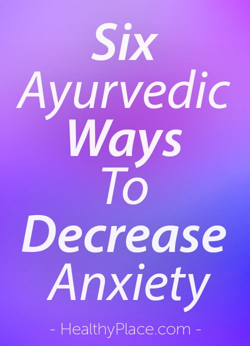 """Ayurveda is the sister medicine to yoga. To settle anxiety it seeks to pacify vata. Here are six ways to pacify vata and decrease anxiety. They work!."" www.HealthyPlace.com"