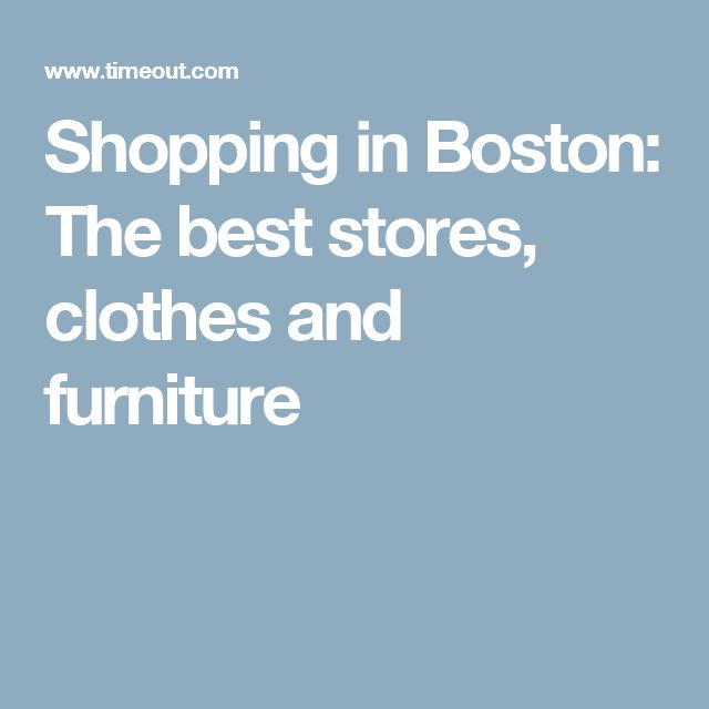 Shopping in Boston: The best stores, clothes and furniture