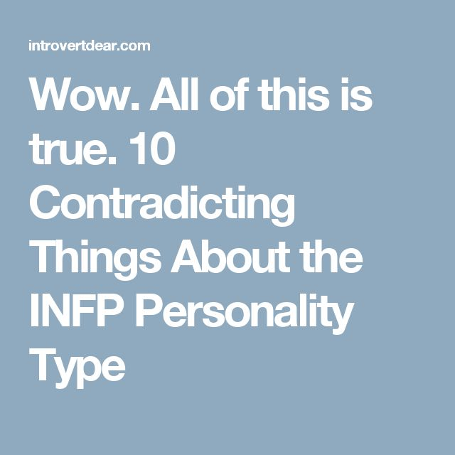 Wow. All of this is true. 10 Contradicting Things About the INFP Personality Type
