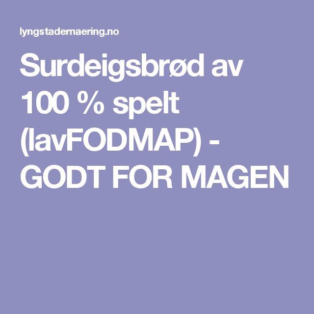 Surdeigsbrød av 100 % spelt (lavFODMAP) - GODT FOR MAGEN