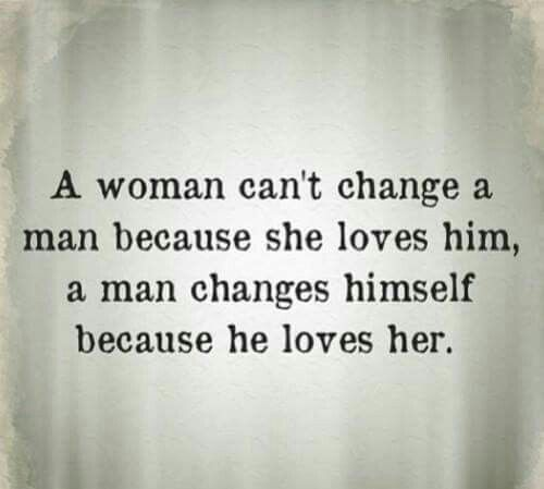 Never try to change a man.  You should be good enough all by yourself.  If he doesn't see your value, move on.