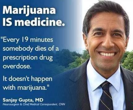 Every 19 minutes somebody dies of a prescription drug overdose. It doesn't happen with marijuana. -Sanjay Gupta, MD