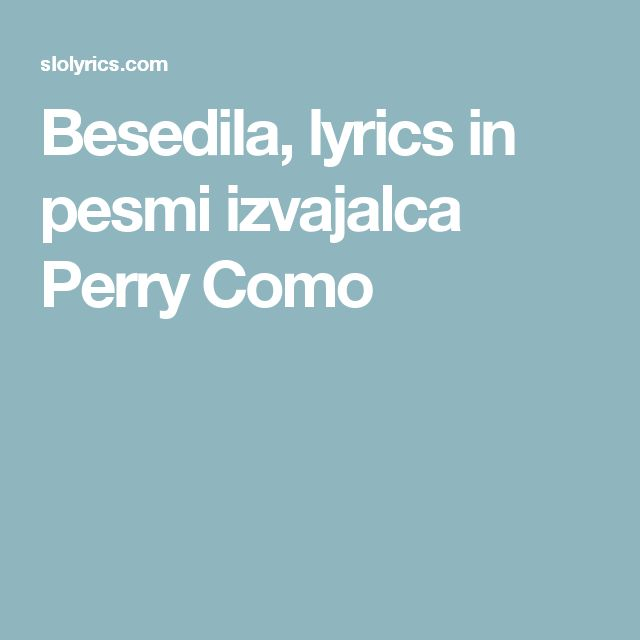 Besedila, lyrics in pesmi izvajalca Perry Como