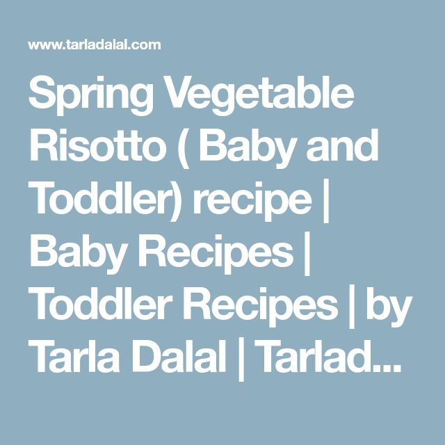 Spring Vegetable Risotto ( Baby and Toddler) recipe | Baby Recipes | Toddler Recipes | by Tarla Dalal | Tarladalal.com | #3085