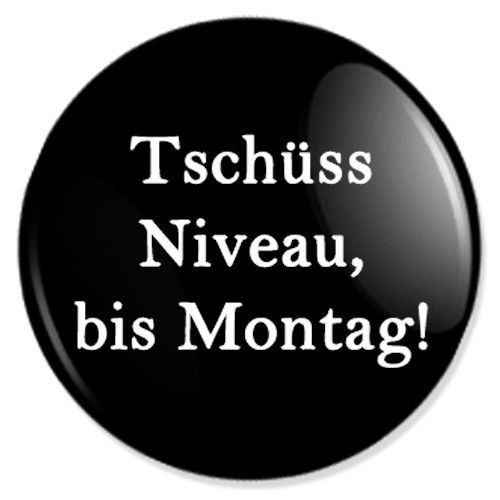 Tschüss Niveau, bis Montag - Sprüche Badges, Sprüche Pins, Sprüche Anstecker, Sprüche Buttons, Sprüche Ansteckpins buttons-und-pins http://www.amazon.de/dp/B00A8I26UQ/ref=cm_sw_r_pi_dp_LbdYtb0G11CF0MNB