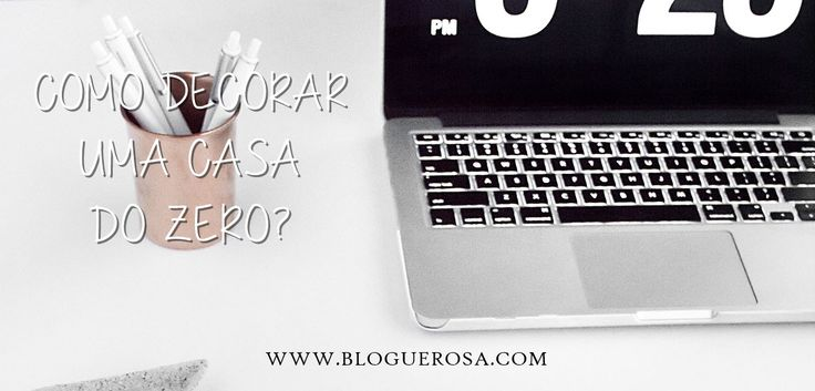 Como decorar uma casa do zero? - Blogue Rosa