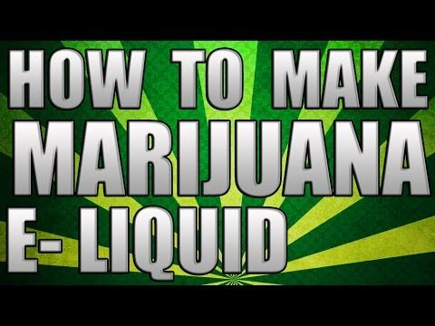 How To Make Marijuana E-Cig Liquid / E-liquid - YouTube