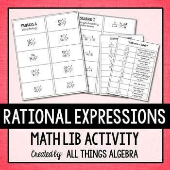 Rational Expressions Math LibStudents LOVE math lib activities! In this activity, students generate pieces to a story as they move throughout the stations that review operations with rational expressions.   There are 9 stations, with 9 problems at each station.