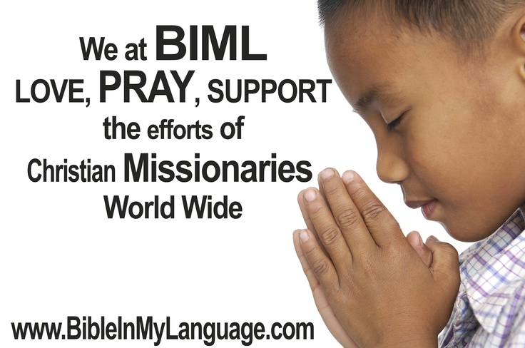 We at BIML LOVE, PRAY, SUPPORT, the efforts of Christian Missionaries World Wide / BIBLE IN MY LANGUAGE