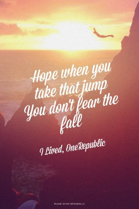 Hope when you take that jump <br>You don't fear the fall - I Lived, OneRepublic | Annegrethe made this with Spoken.ly:
