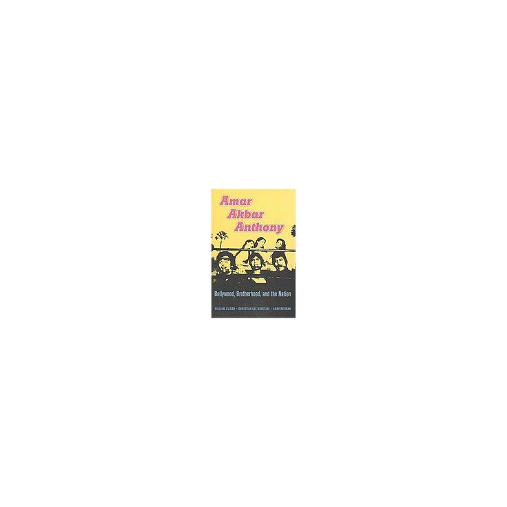 Amar Akbar Anthony : Bollywood, Brotherhood, and the Nation (Hardcover) (William Elison & Christian Lee