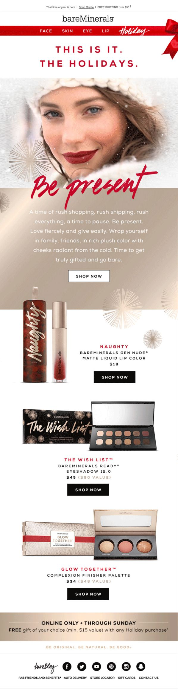 """""""Spread the cheer"""" Winter is coming! And with Winter comes the Holidays. Retailers are in full blast trying to take advantage of the season and make a big impact on consumers. However, it's not always about doing the most. This bareMinerals email does an amazing job of using an animation in a subtle way in order to generate intrigue without overdoing it. Once drawn in by the gif, the rest of the email is bold, cohesive, and festive-just like the Holiday season!"""