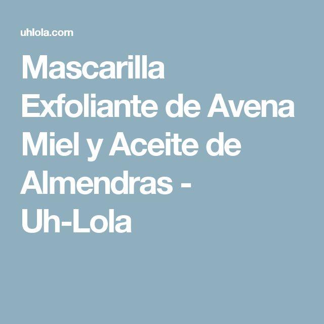 Mascarilla Exfoliante de Avena Miel y Aceite de Almendras - Uh-Lola