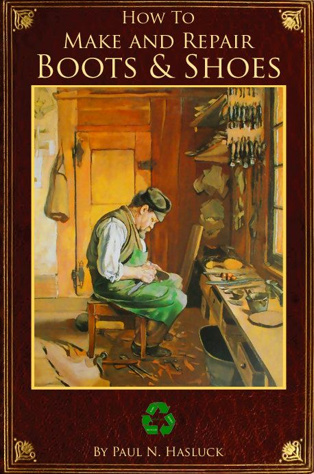 How To Make And Repair Boots And Shoes 158 Pages Illustrated Book Printable Or Read On Your Ipad