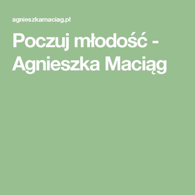 Poczuj młodość - Agnieszka Maciąg