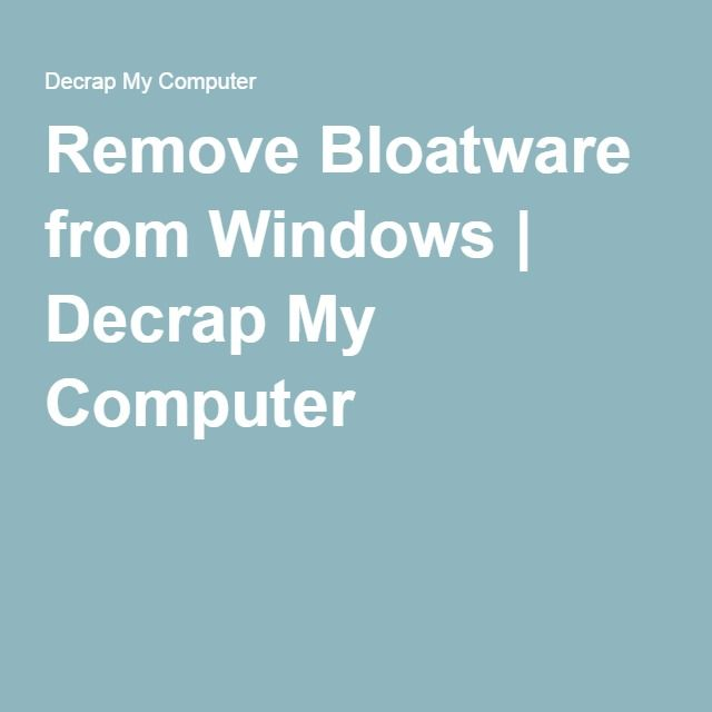 Remove Bloatware from Windows | Decrap My Computer