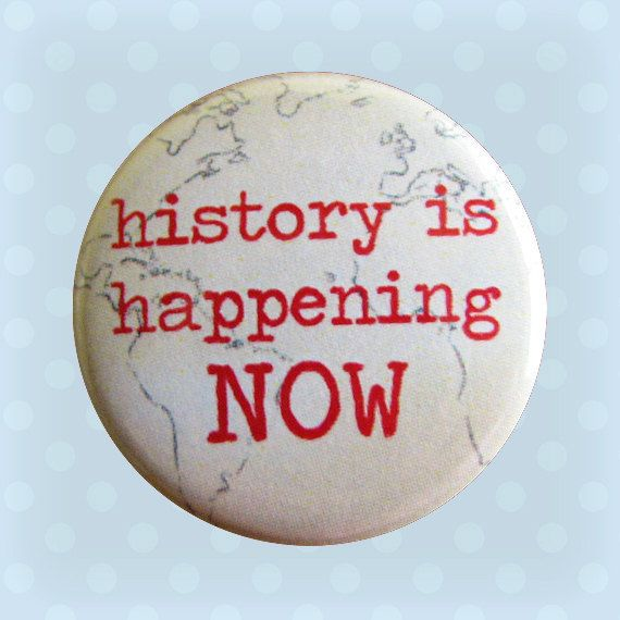 History Is Happening Now  1 Inch Pinback Button by Buttonhead, $1.75