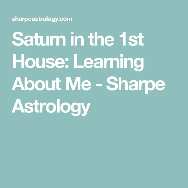 Saturn in the 1st House: Learning About Me - Sharpe Astrology