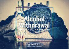 5 Alcohol Withdrawal Nursing Care Plans - Nurseslabs