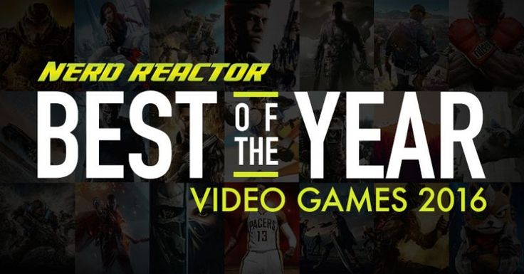 Best of 2016 Awards: Video Games   2016 has ended. It was a rough year to say the least unless you were a gamer! From beginning to end the year was full of fantastic video games that will be remembered for ages to come. We the people at Nerd Reactor each came up with our Top 10 lists and submitted them to the list organizer (thats me). In the past we made one big Top 10 list out of each individual one but now were going to do something different. Much like the Best Movies of the Year list…
