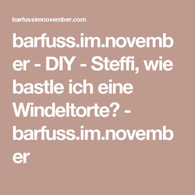 barfuss.im.november - DIY - Steffi, wie bastle ich eine Windeltorte? - barfuss.im.november