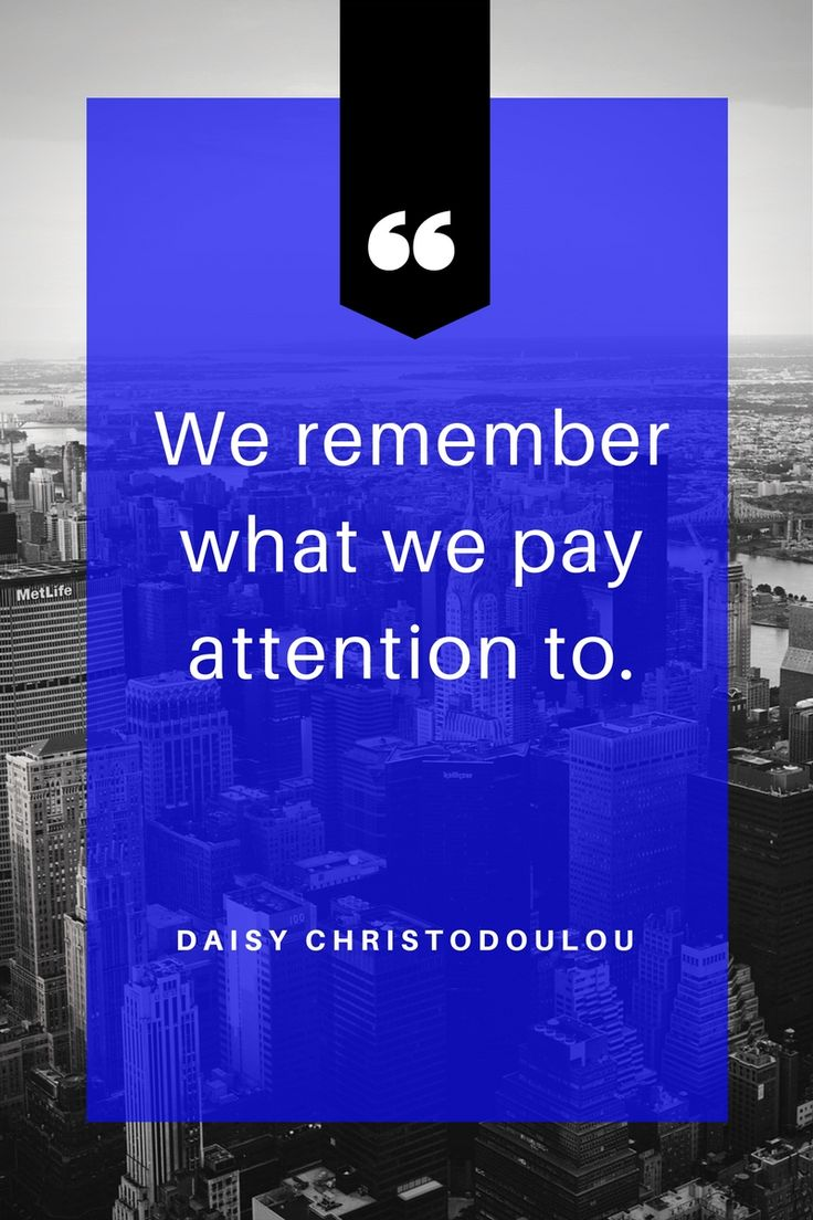 """""""We remember what we pay attention to."""" Daisy Christodoulou"""