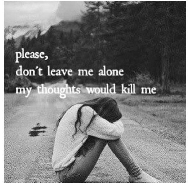Please Dont Leave Me Alone My Thoughts Would Kill Me Picture Quote