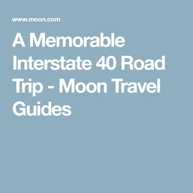 A Memorable Interstate 40 Road Trip - Moon Travel Guides