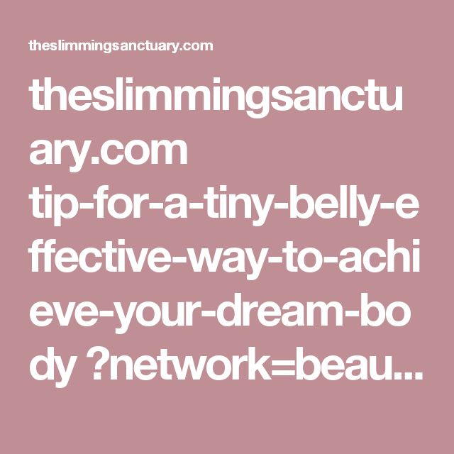 theslimmingsanctuary.com tip-for-a-tiny-belly-effective-way-to-achieve-your-dream-body ?network=beauty-fitness&device=mweb&mobordesk=https: