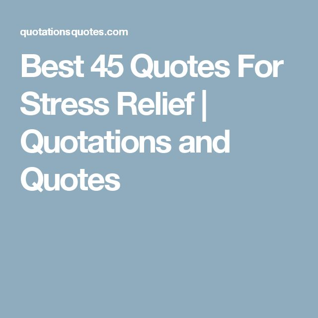 Love Quotes About Life: 1000+ Stress Relief Quotes On Pinterest