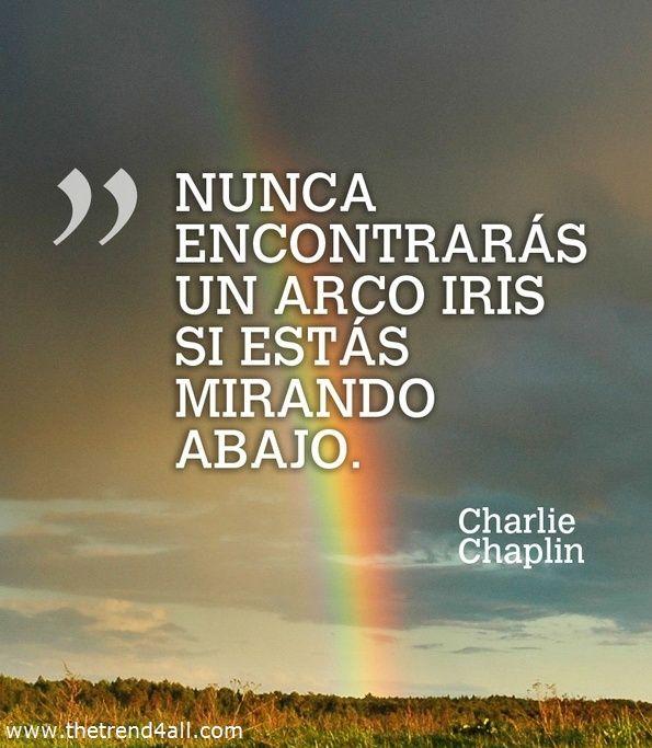 """""""Nunca encontrarás un arco iris si estás mirando abajo""""."""