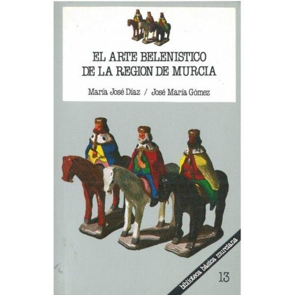 El arte belenístico de la Región de Murcia / María José      Díaz, José María Gómez.-- Murcia : Editora Regional, 1982. 39(MU) DIA-1 art