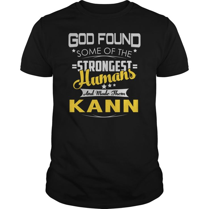 God Found Some of the Strongest Humans And Made Them KANN Name Shirts #gift #ideas #Popular #Everything #Videos #Shop #Animals #pets #Architecture #Art #Cars #motorcycles #Celebrities #DIY #crafts #Design #Education #Entertainment #Food #drink #Gardening #Geek #Hair #beauty #Health #fitness #History #Holidays #events #Home decor #Humor #Illustrations #posters #Kids #parenting #Men #Outdoors #Photography #Products #Quotes #Science #nature #Sports #Tattoos #Technology #Travel #Weddings #Women