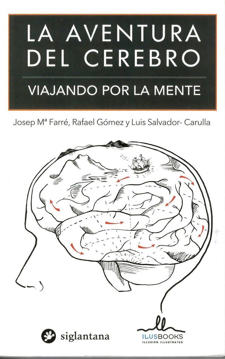 La aventura del cerebro : viajando por la mente / Josep Mª Farré, Rafael Gómez y Luis Salvador-Carulla [eds.] http://absysnetweb.bbtk.ull.es/cgi-bin/abnetopac01?TITN=540715