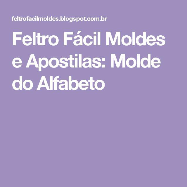 Feltro Fácil Moldes e Apostilas: Molde do Alfabeto