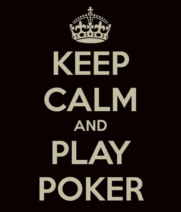 Keep calm and play POKER ;)