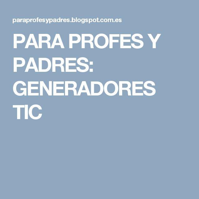 PARA PROFES Y PADRES: GENERADORES TIC, recopilación actualizada a oct 2016 de recursos utilizables en proyectos: posters, videos, y todo tipo de herramientas TICs