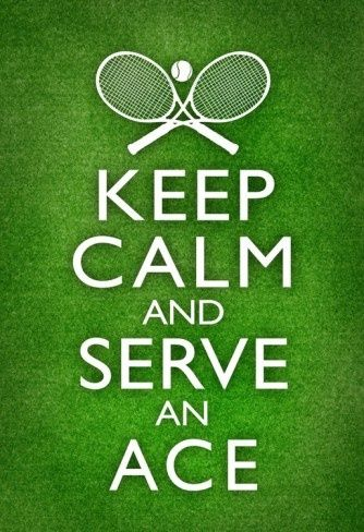 Keep Calm and Serve an Ace  I love it when I serve an ace. <3
