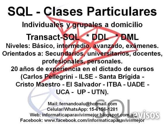 SQL Clases particulares a domicilio de Bases de Datos * Transact-SQL* DDL (Data Description Language)* DML (Data Manipulation Language)Clases ... http://balvanera.evisos.com.ar/sql-clases-particulares-a-domicilio-de-bases-de-datos-id-974428