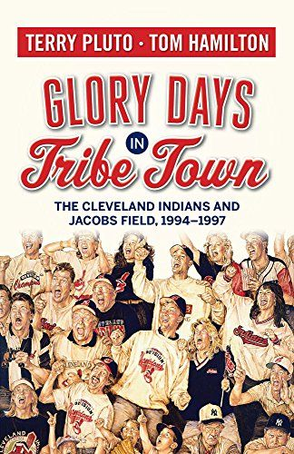 #56 -- Glory Days in Tribe Town: The Cleveland Indians and Jacobs Field 1994-1997 -- A must-read for Tribe fans