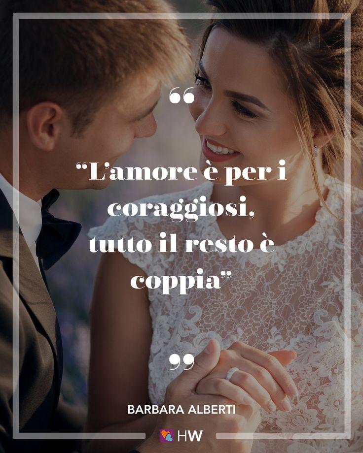 """""""L'amore è per i coraggiosi, tutto il resto è coppia"""". cit. Barbara Alberti #weddingquote #citazioni #matrimonio"""