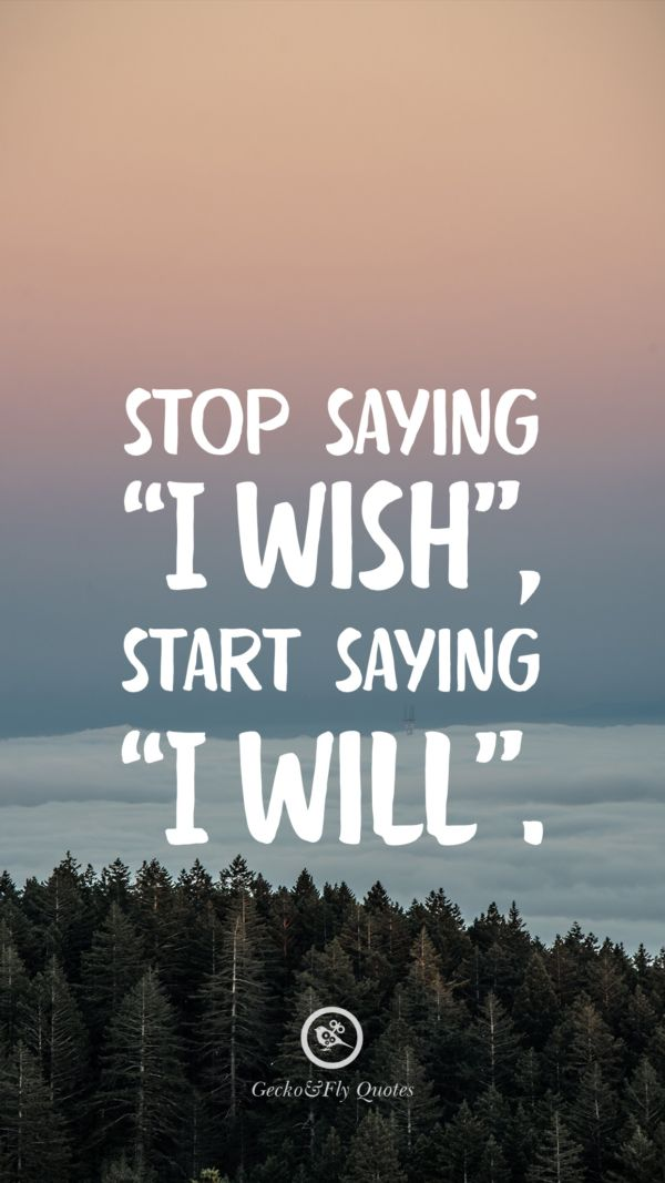 Stop Saying I Wish Start Saying I Will Inspirational And